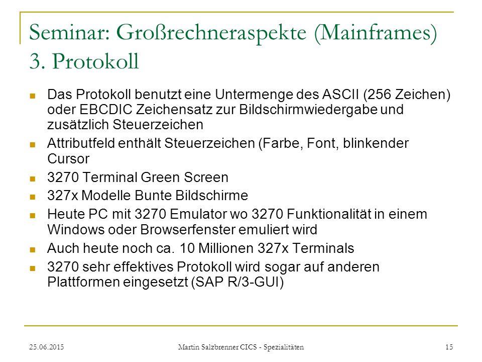 25.06.2015 Martin Salzbrenner CICS - Spezialitäten 15 Seminar: Großrechneraspekte (Mainframes) 3. Protokoll Das Protokoll benutzt eine Untermenge des