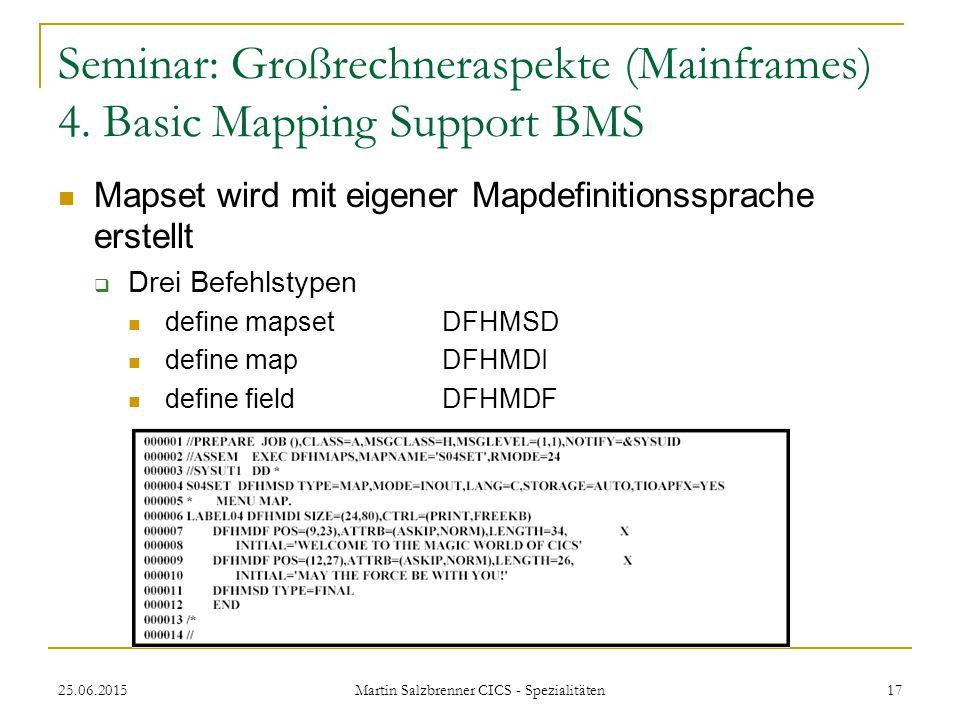 25.06.2015 Martin Salzbrenner CICS - Spezialitäten 17 Seminar: Großrechneraspekte (Mainframes) 4. Basic Mapping Support BMS Mapset wird mit eigener Ma