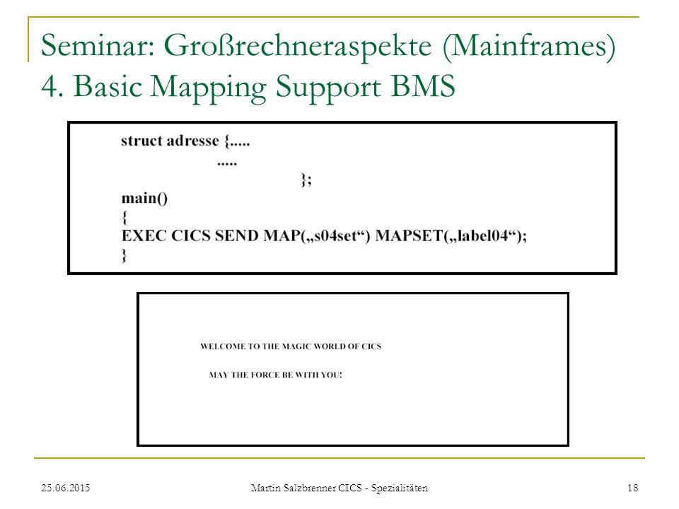 25.06.2015 Martin Salzbrenner CICS - Spezialitäten 18 Seminar: Großrechneraspekte (Mainframes) 4. Basic Mapping Support BMS