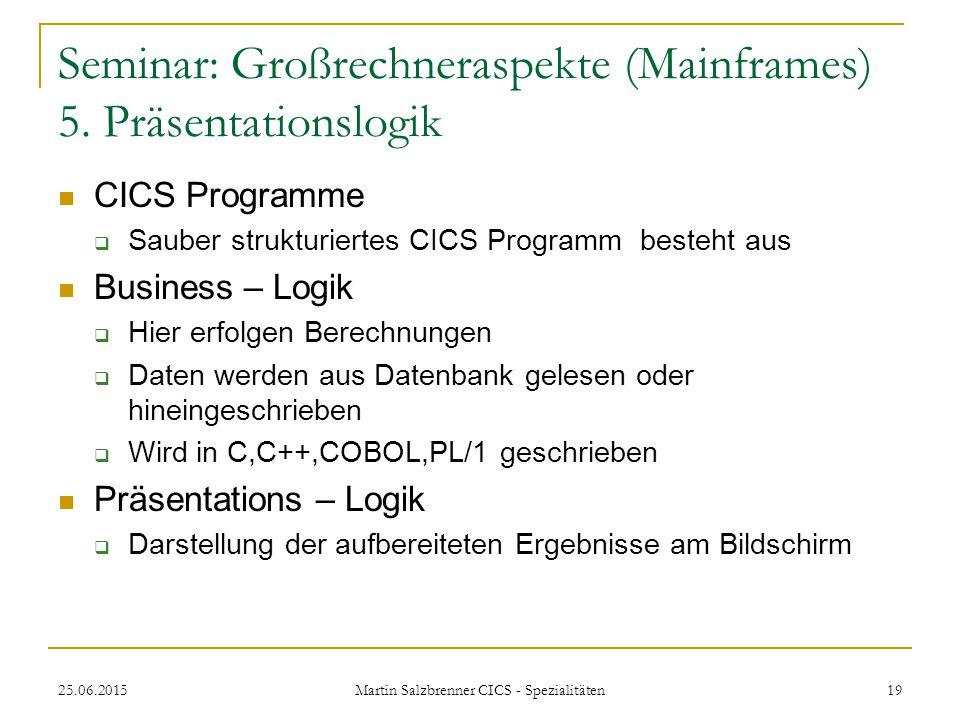 25.06.2015 Martin Salzbrenner CICS - Spezialitäten 19 Seminar: Großrechneraspekte (Mainframes) 5. Präsentationslogik CICS Programme  Sauber strukturi