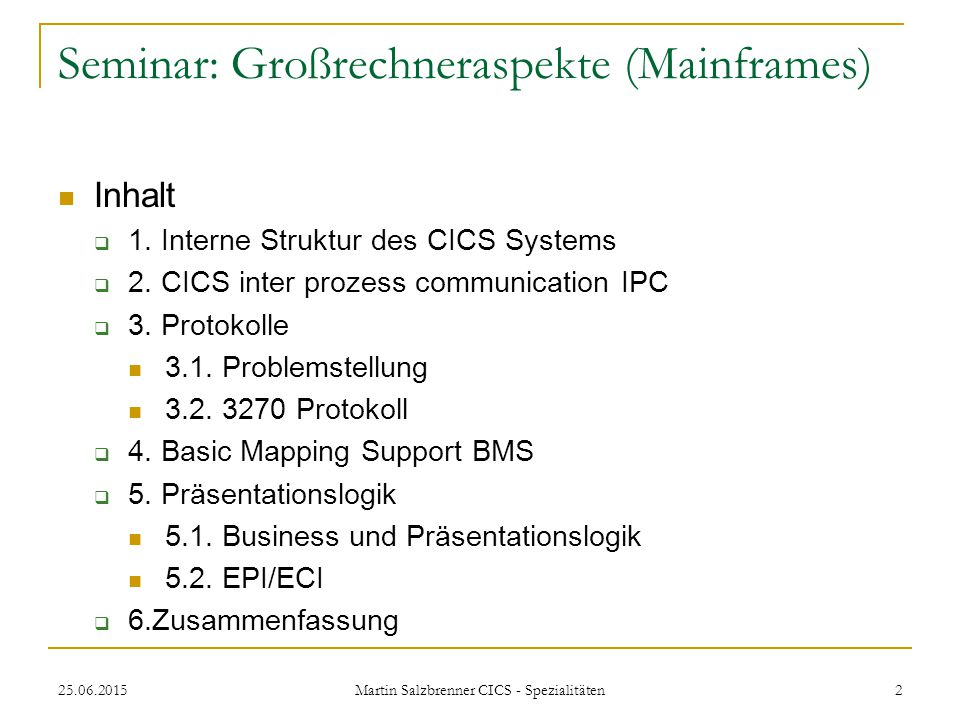 25.06.2015 Martin Salzbrenner CICS - Spezialitäten 2 Seminar: Großrechneraspekte (Mainframes) Inhalt  1.