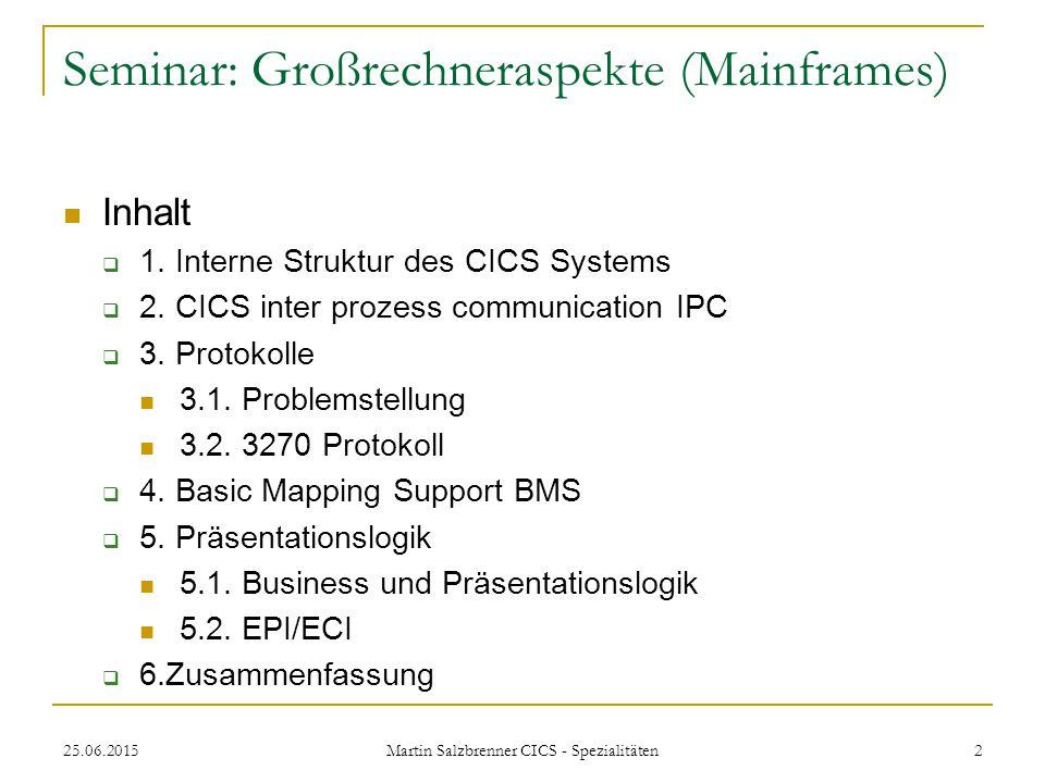 25.06.2015 Martin Salzbrenner CICS - Spezialitäten 2 Seminar: Großrechneraspekte (Mainframes) Inhalt  1. Interne Struktur des CICS Systems  2. CICS