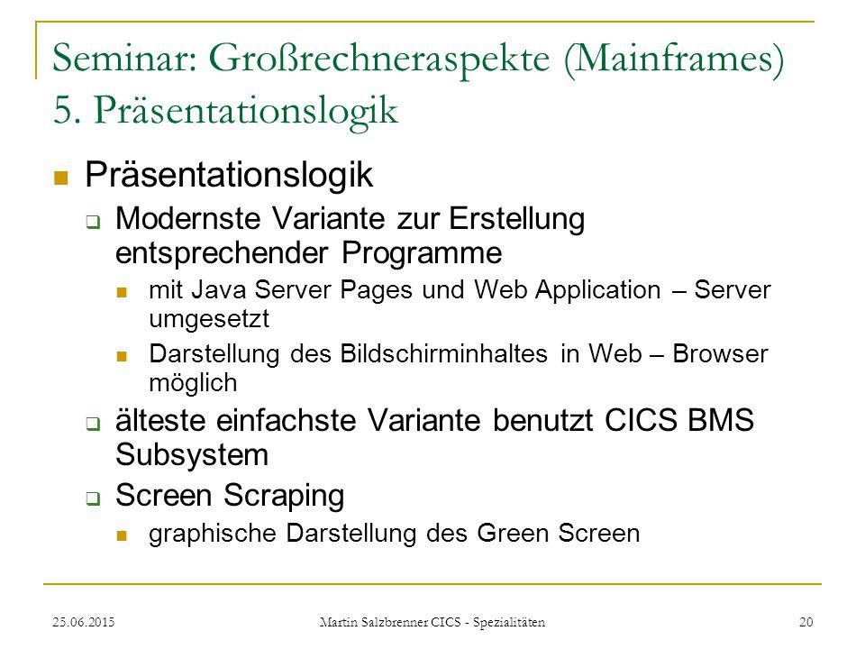 25.06.2015 Martin Salzbrenner CICS - Spezialitäten 20 Seminar: Großrechneraspekte (Mainframes) 5. Präsentationslogik Präsentationslogik  Modernste Va
