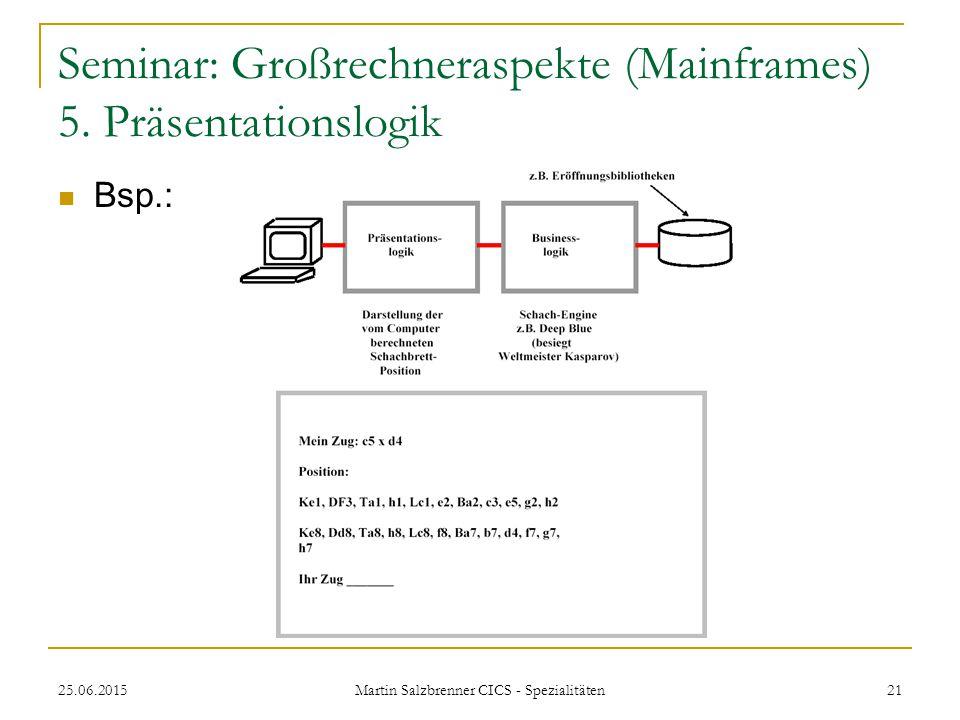 25.06.2015 Martin Salzbrenner CICS - Spezialitäten 21 Seminar: Großrechneraspekte (Mainframes) 5. Präsentationslogik Bsp.:
