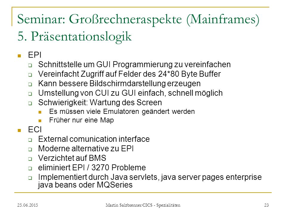 25.06.2015 Martin Salzbrenner CICS - Spezialitäten 23 Seminar: Großrechneraspekte (Mainframes) 5. Präsentationslogik EPI  Schnittstelle um GUI Progra