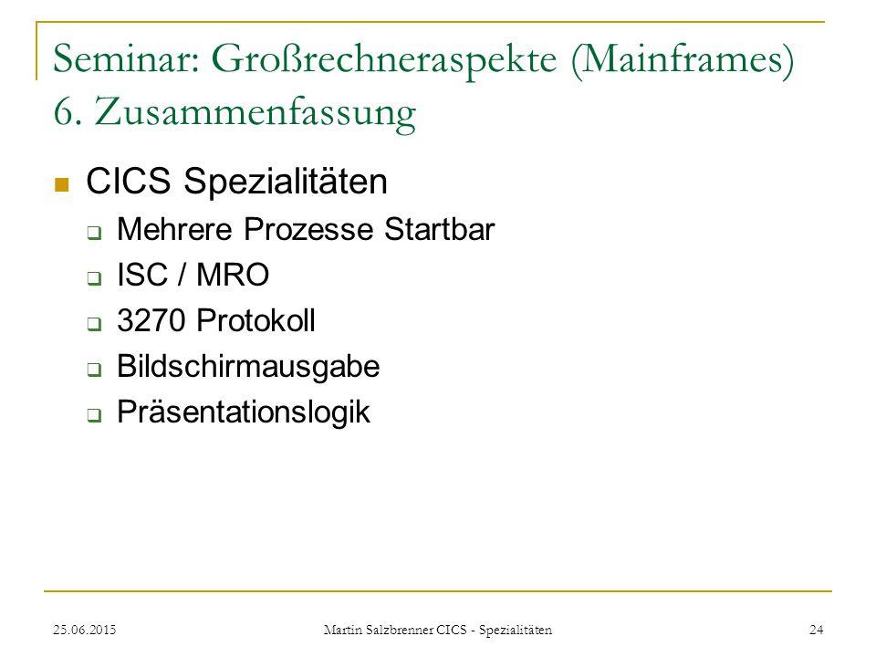 25.06.2015 Martin Salzbrenner CICS - Spezialitäten 24 Seminar: Großrechneraspekte (Mainframes) 6. Zusammenfassung CICS Spezialitäten  Mehrere Prozess