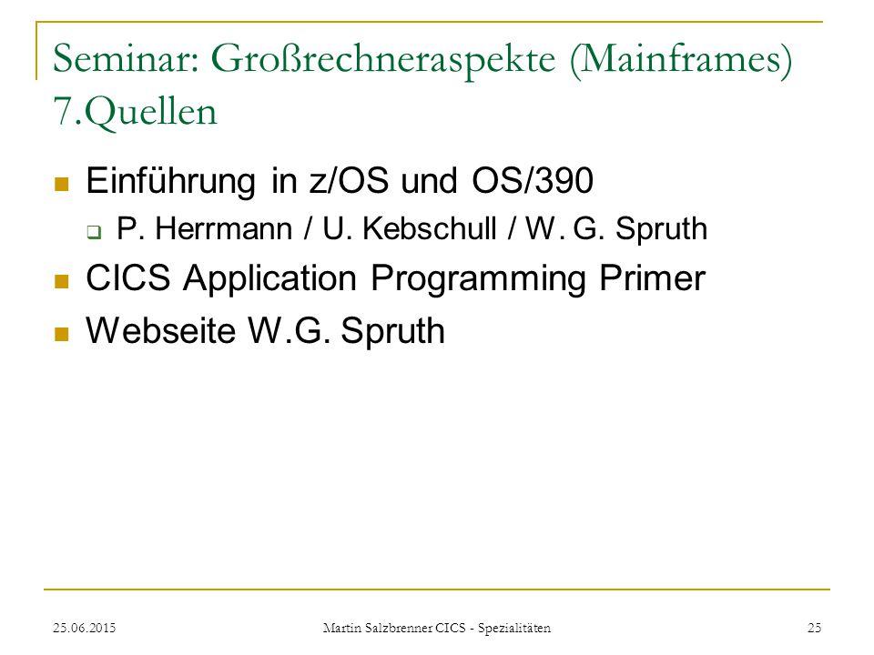 25.06.2015 Martin Salzbrenner CICS - Spezialitäten 25 Seminar: Großrechneraspekte (Mainframes) 7.Quellen Einführung in z/OS und OS/390  P. Herrmann /