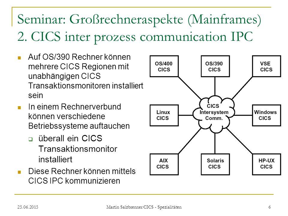 25.06.2015 Martin Salzbrenner CICS - Spezialitäten 6 Seminar: Großrechneraspekte (Mainframes) 2. CICS inter prozess communication IPC Auf OS/390 Rechn
