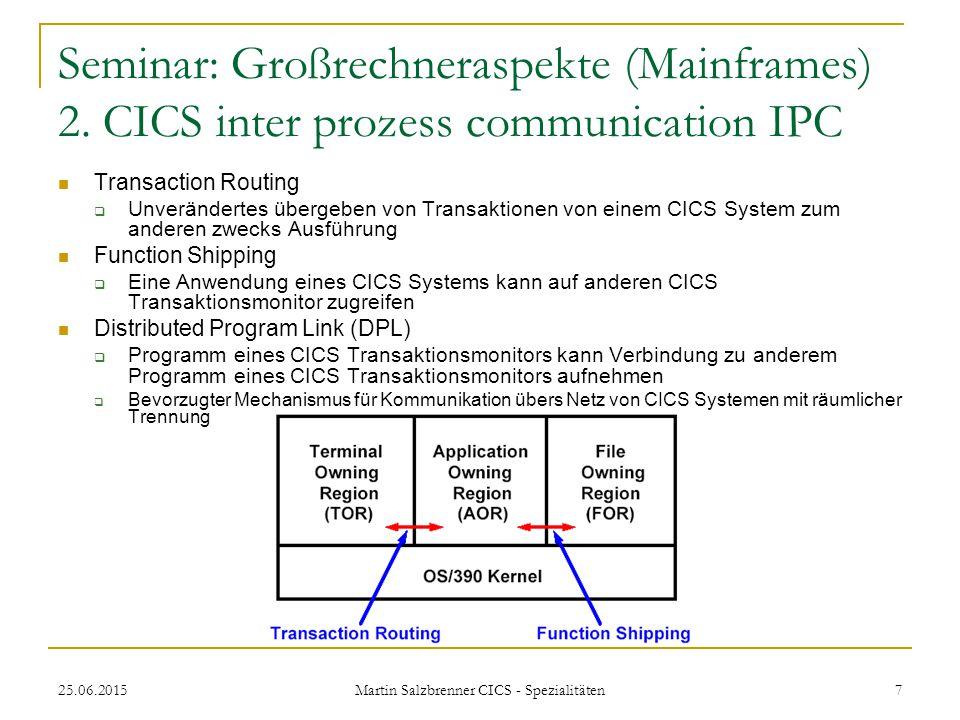 25.06.2015 Martin Salzbrenner CICS - Spezialitäten 7 Seminar: Großrechneraspekte (Mainframes) 2. CICS inter prozess communication IPC Transaction Rout