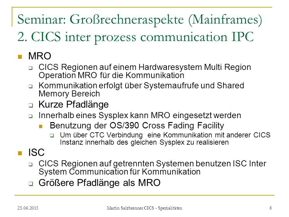 25.06.2015 Martin Salzbrenner CICS - Spezialitäten 8 Seminar: Großrechneraspekte (Mainframes) 2. CICS inter prozess communication IPC MRO  CICS Regio