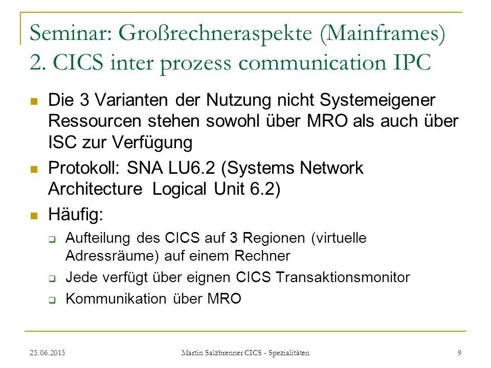 25.06.2015 Martin Salzbrenner CICS - Spezialitäten 9 Seminar: Großrechneraspekte (Mainframes) 2. CICS inter prozess communication IPC Die 3 Varianten