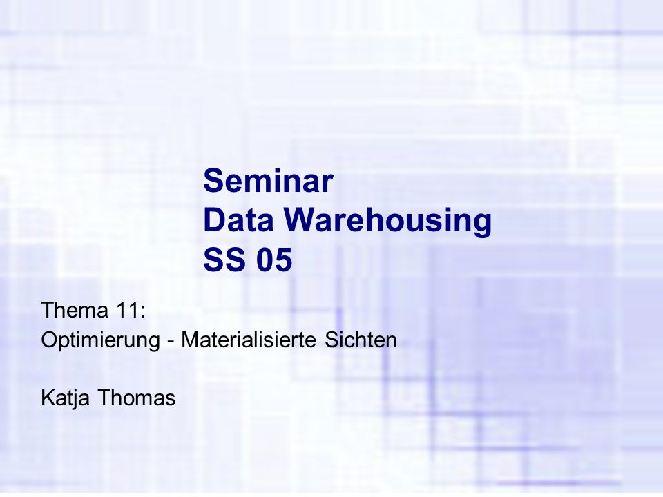 Seminar Data Warehousing SS 05 Thema 11: Optimierung - Materialisierte Sichten Katja Thomas