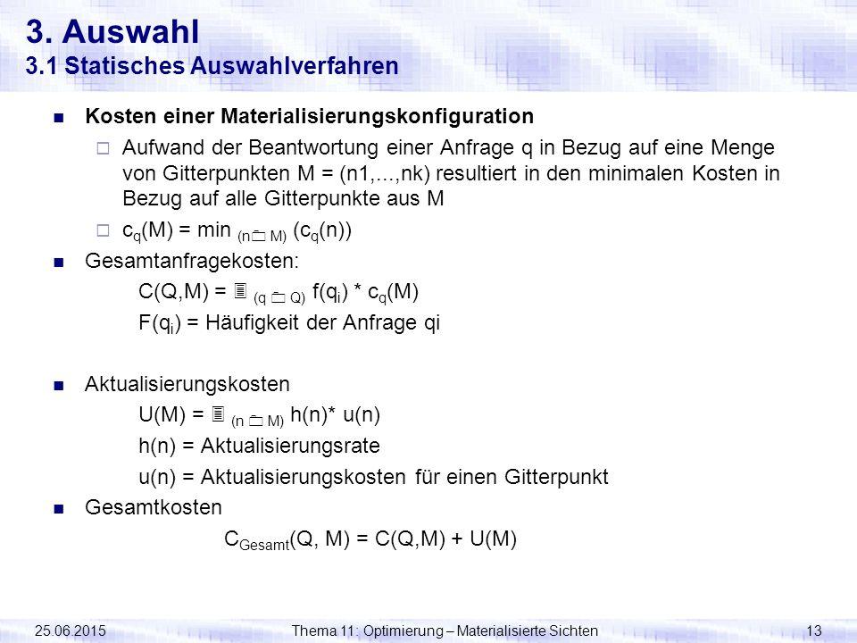 25.06.2015Thema 11: Optimierung – Materialisierte Sichten13 3. Auswahl 3.1 Statisches Auswahlverfahren Kosten einer Materialisierungskonfiguration  A