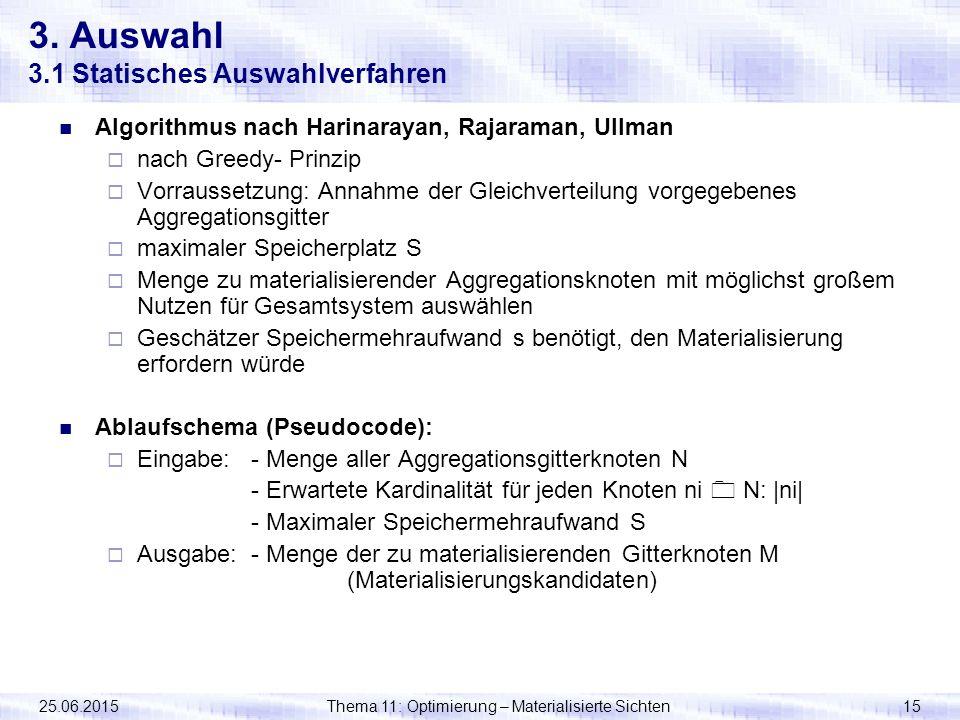25.06.2015Thema 11: Optimierung – Materialisierte Sichten15 3. Auswahl 3.1 Statisches Auswahlverfahren Algorithmus nach Harinarayan, Rajaraman, Ullman