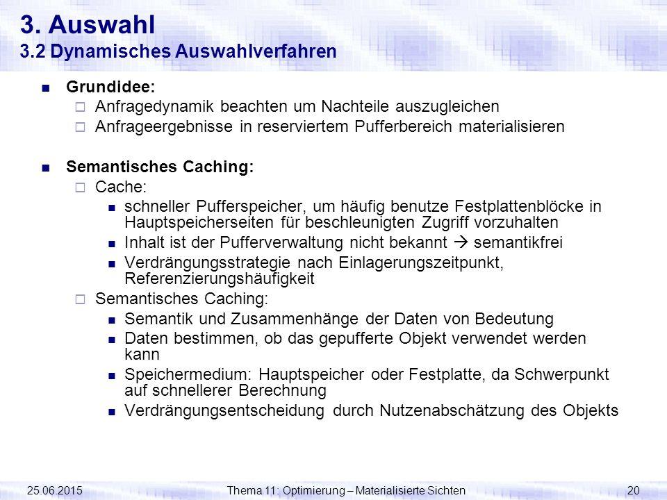 25.06.2015Thema 11: Optimierung – Materialisierte Sichten20 3. Auswahl 3.2 Dynamisches Auswahlverfahren Grundidee:  Anfragedynamik beachten um Nachte