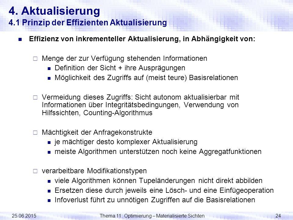 25.06.2015Thema 11: Optimierung – Materialisierte Sichten24 4. Aktualisierung 4.1 Prinzip der Effizienten Aktualisierung Effizienz von inkrementeller