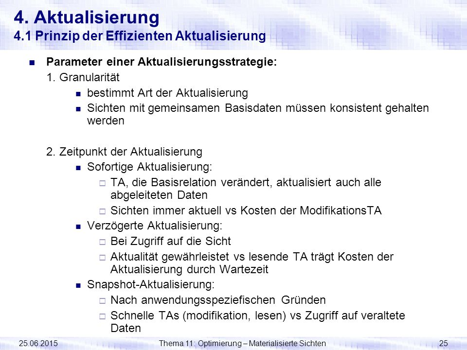 25.06.2015Thema 11: Optimierung – Materialisierte Sichten25 4. Aktualisierung 4.1 Prinzip der Effizienten Aktualisierung Parameter einer Aktualisierun