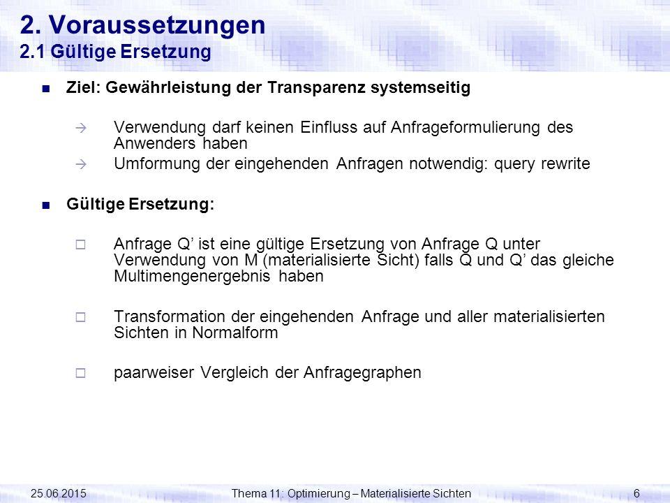 25.06.2015Thema 11: Optimierung – Materialisierte Sichten6 2. Voraussetzungen 2.1 Gültige Ersetzung Ziel: Gewährleistung der Transparenz systemseitig