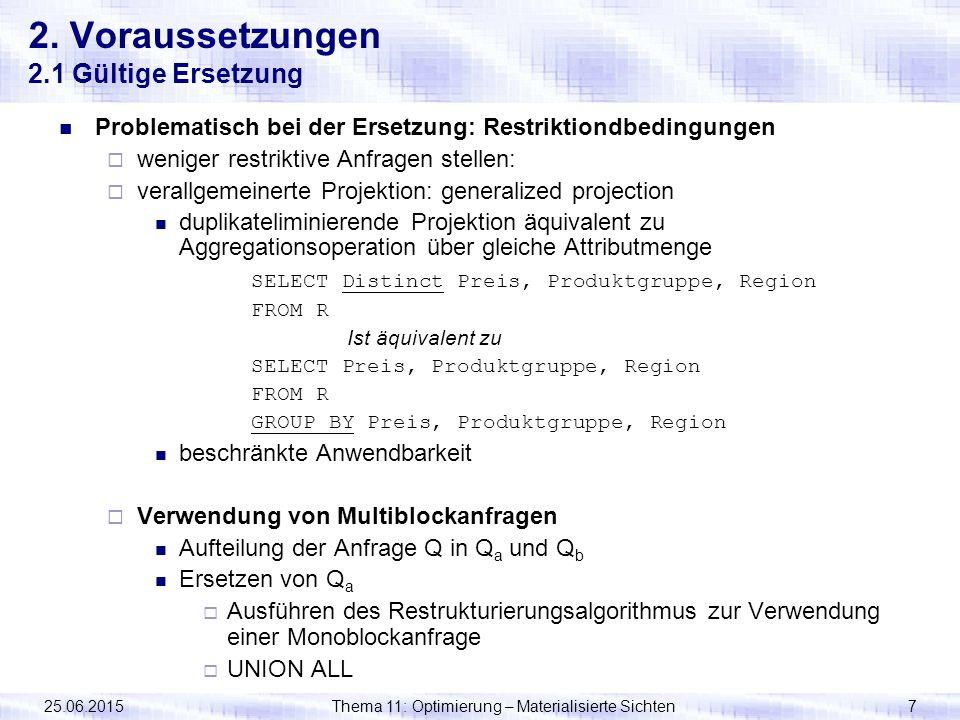 25.06.2015Thema 11: Optimierung – Materialisierte Sichten7 2. Voraussetzungen 2.1 Gültige Ersetzung Problematisch bei der Ersetzung: Restriktiondbedin