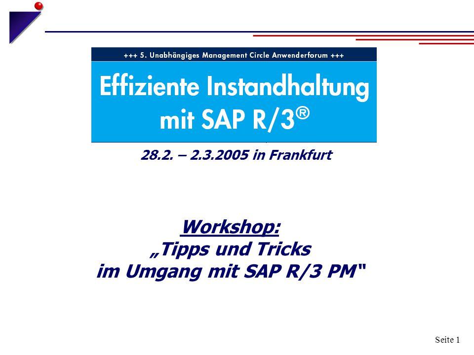 """Seite 1 Workshop: """"Tipps und Tricks im Umgang mit SAP R/3 PM"""" 28.2. – 2.3.2005 in Frankfurt"""
