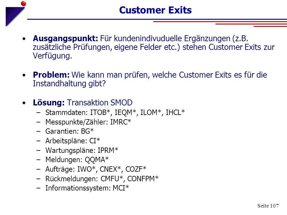 Seite 107 Customer Exits Ausgangspunkt: Für kundenindivuduelle Ergänzungen (z.B. zusätzliche Prüfungen, eigene Felder etc.) stehen Customer Exits zur