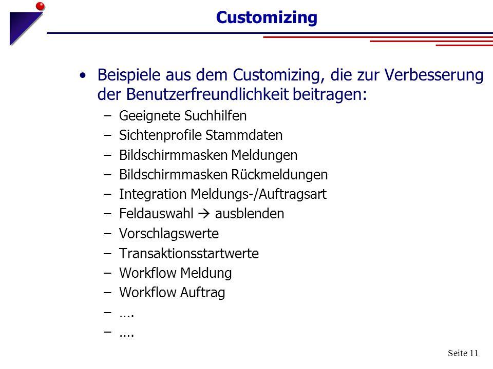 Seite 11 Customizing Beispiele aus dem Customizing, die zur Verbesserung der Benutzerfreundlichkeit beitragen: –Geeignete Suchhilfen –Sichtenprofile S