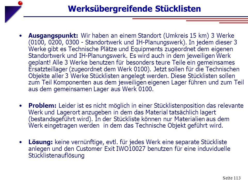 Seite 113 Werksübergreifende Stücklisten Ausgangspunkt: Wir haben an einem Standort (Umkreis 15 km) 3 Werke (0100, 0200, 0300 - Standortwerk und IH-Pl