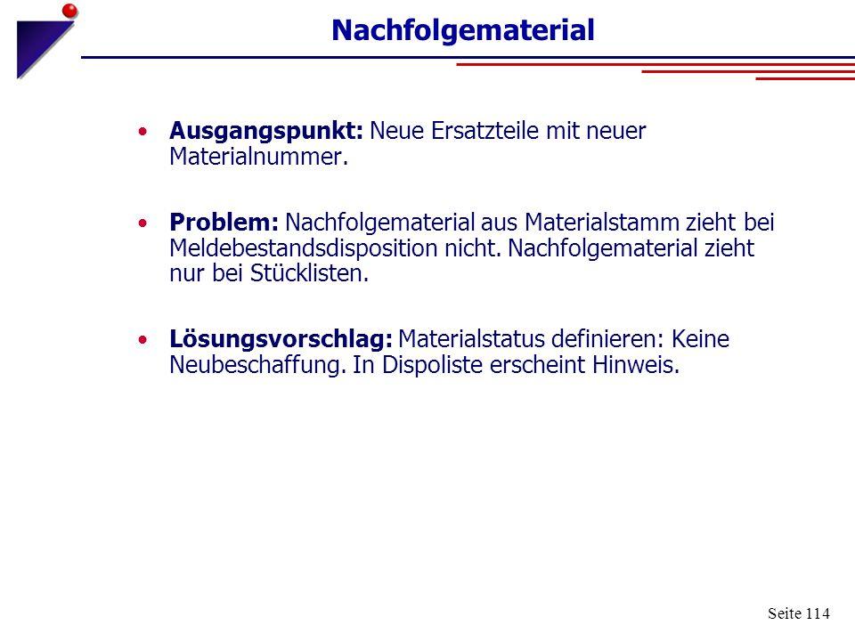 Seite 114 Nachfolgematerial Ausgangspunkt: Neue Ersatzteile mit neuer Materialnummer. Problem: Nachfolgematerial aus Materialstamm zieht bei Meldebest