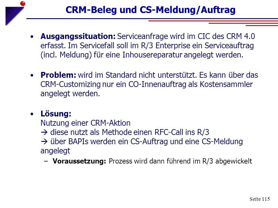 Seite 115 CRM-Beleg und CS-Meldung/Auftrag Ausgangssituation: Serviceanfrage wird im CIC des CRM 4.0 erfasst. Im Servicefall soll im R/3 Enterprise ei