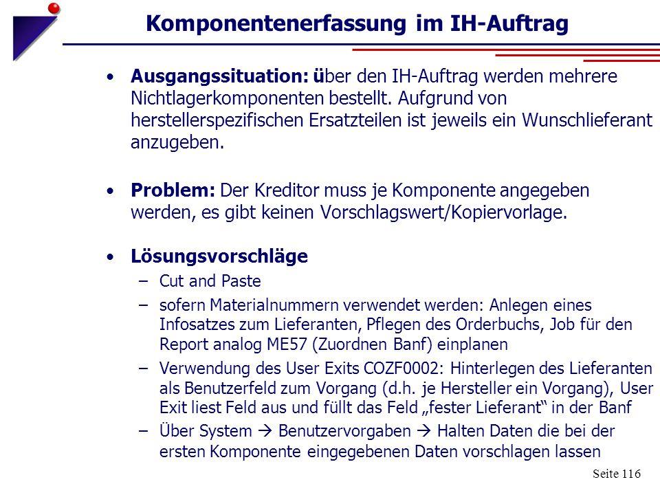 Seite 116 Komponentenerfassung im IH-Auftrag Ausgangssituation: über den IH-Auftrag werden mehrere Nichtlagerkomponenten bestellt. Aufgrund von herste