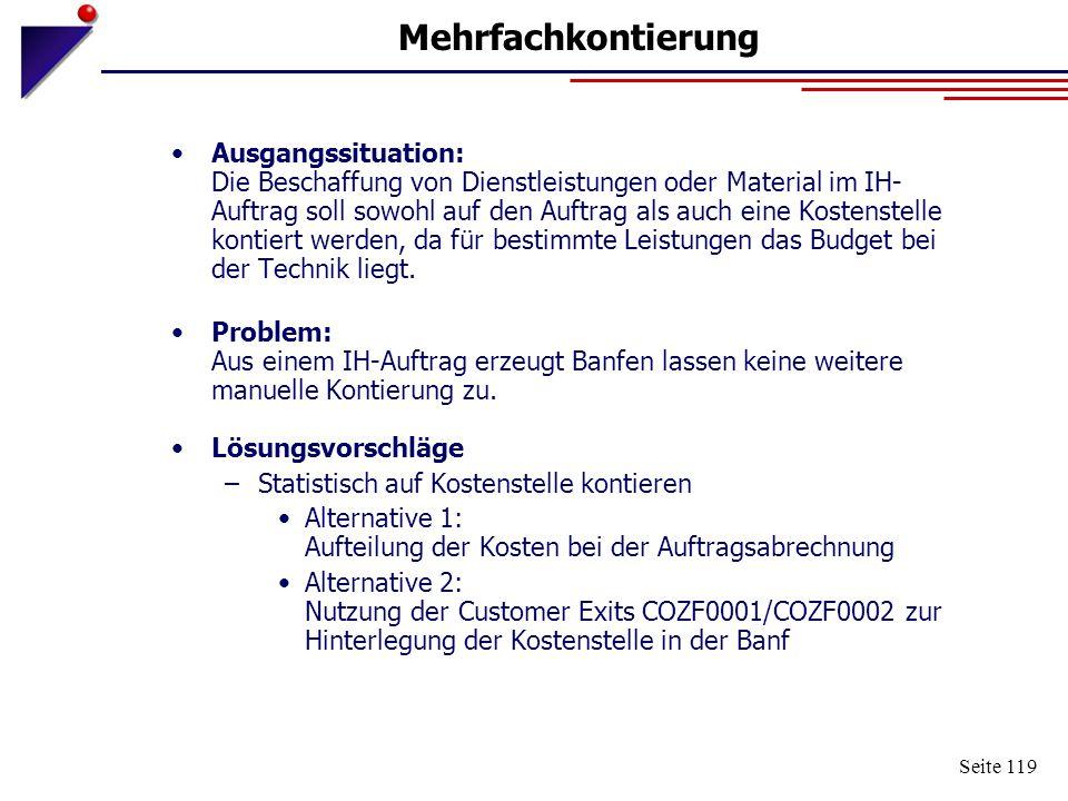 Seite 119 Mehrfachkontierung Ausgangssituation: Die Beschaffung von Dienstleistungen oder Material im IH- Auftrag soll sowohl auf den Auftrag als auch