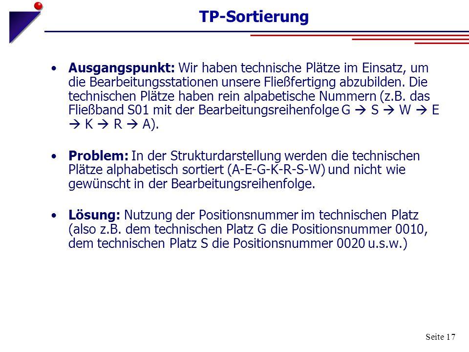 Seite 17 TP-Sortierung Ausgangspunkt: Wir haben technische Plätze im Einsatz, um die Bearbeitungsstationen unsere Fließfertigng abzubilden. Die techni