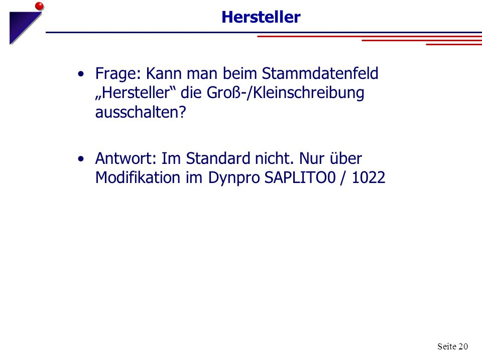 """Seite 20 Hersteller Frage: Kann man beim Stammdatenfeld """"Hersteller"""" die Groß-/Kleinschreibung ausschalten? Antwort: Im Standard nicht. Nur über Modif"""