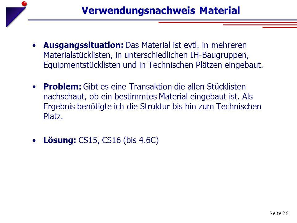 Seite 26 Verwendungsnachweis Material Ausgangssituation: Das Material ist evtl. in mehreren Materialstücklisten, in unterschiedlichen IH-Baugruppen, E