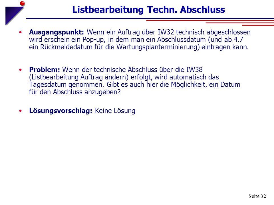 Seite 32 Listbearbeitung Techn. Abschluss Ausgangspunkt: Wenn ein Auftrag über IW32 technisch abgeschlossen wird erschein ein Pop-up, in dem man ein A