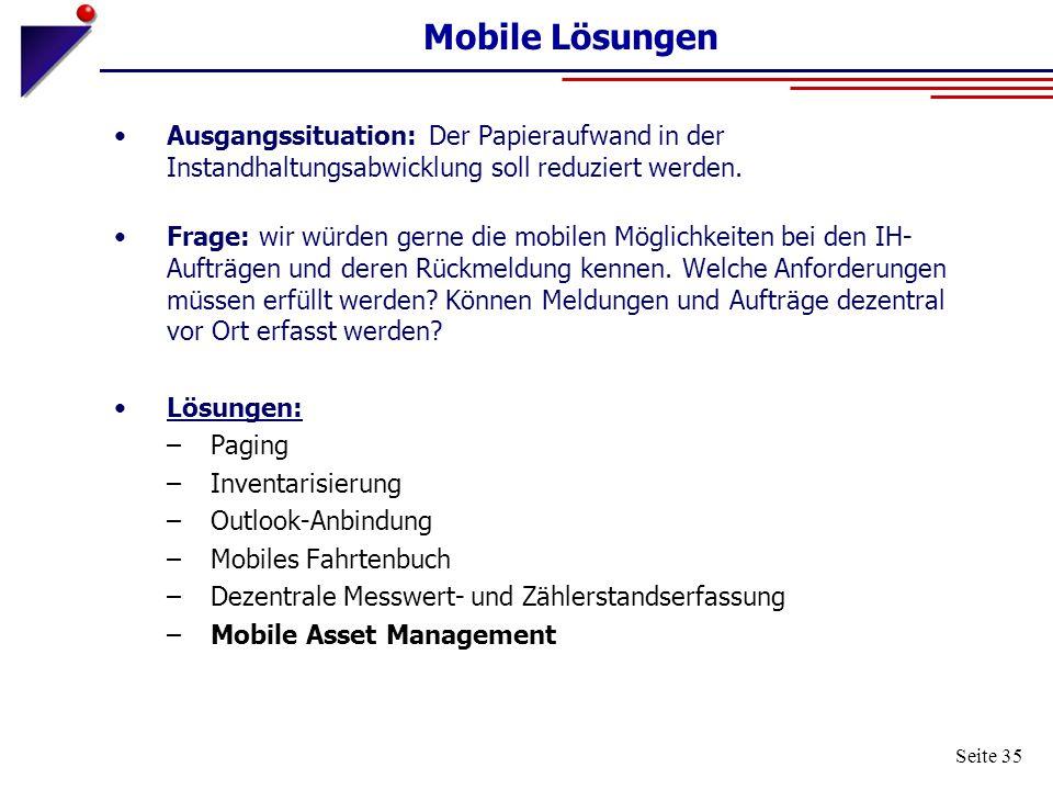 Seite 35 Mobile Lösungen Ausgangssituation: Der Papieraufwand in der Instandhaltungsabwicklung soll reduziert werden. Frage: wir würden gerne die mobi