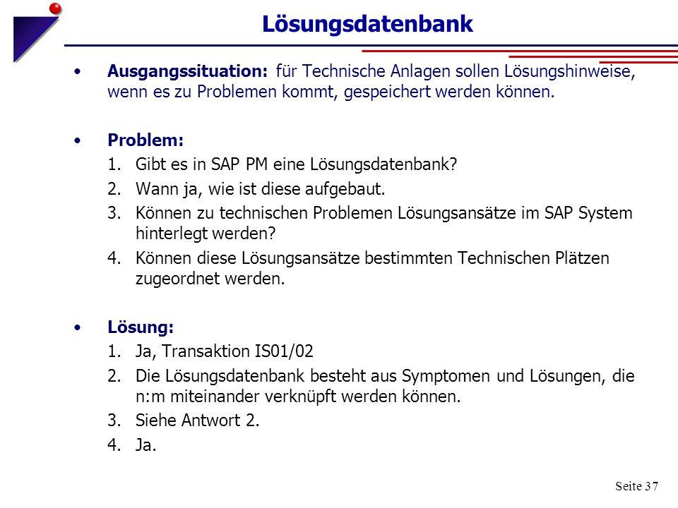 Seite 37 Lösungsdatenbank Ausgangssituation: für Technische Anlagen sollen Lösungshinweise, wenn es zu Problemen kommt, gespeichert werden können. Pro