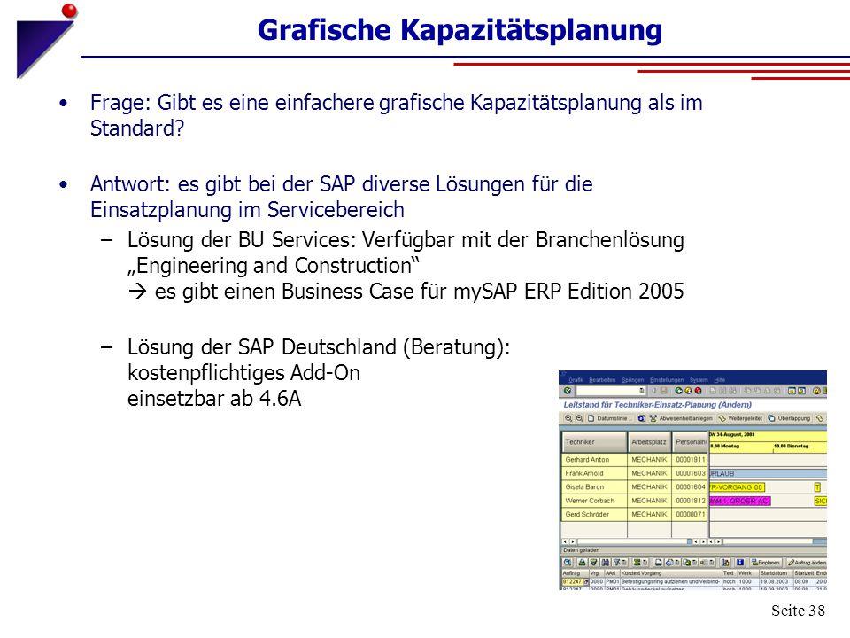 Seite 38 Grafische Kapazitätsplanung Frage: Gibt es eine einfachere grafische Kapazitätsplanung als im Standard? Antwort: es gibt bei der SAP diverse