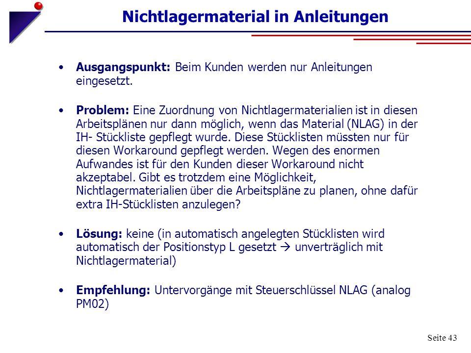 Seite 43 Nichtlagermaterial in Anleitungen Ausgangspunkt: Beim Kunden werden nur Anleitungen eingesetzt. Problem: Eine Zuordnung von Nichtlagermateria