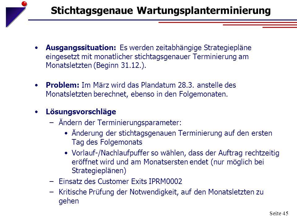 Seite 45 Stichtagsgenaue Wartungsplanterminierung Ausgangssituation: Es werden zeitabhängige Strategiepläne eingesetzt mit monatlicher stichtagsgenaue