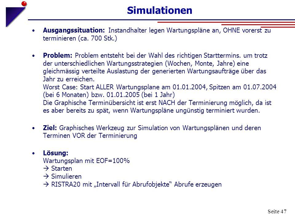 Seite 47 Simulationen Ausgangssituation: Instandhalter legen Wartungspläne an, OHNE vorerst zu terminieren (ca. 700 Stk.) Problem: Problem entsteht be
