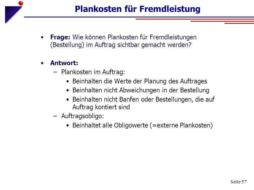 Seite 57 Plankosten für Fremdleistung Frage: Wie können Plankosten für Fremdleistungen (Bestellung) im Auftrag sichtbar gemacht werden? Antwort: –Plan