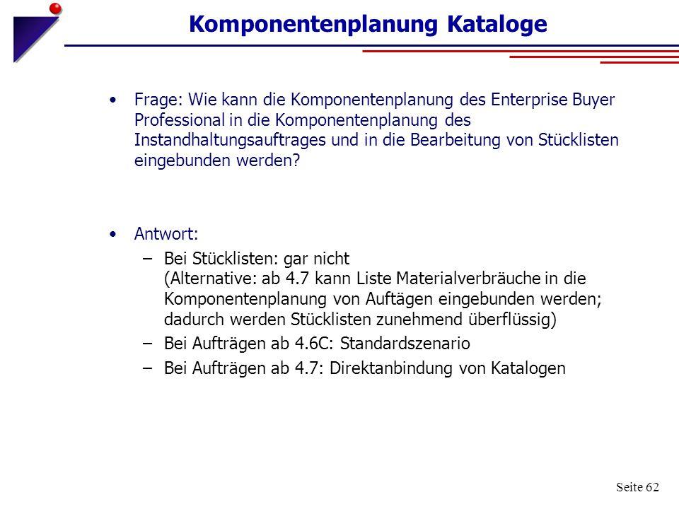 Seite 62 Komponentenplanung Kataloge Frage: Wie kann die Komponentenplanung des Enterprise Buyer Professional in die Komponentenplanung des Instandhal