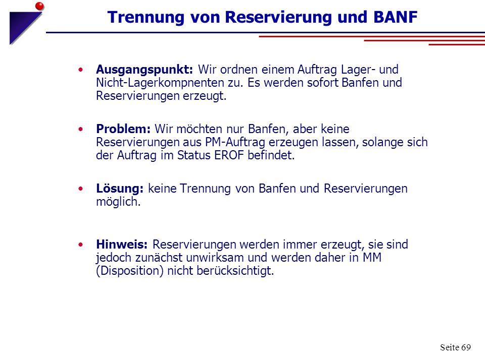 Seite 69 Trennung von Reservierung und BANF Ausgangspunkt: Wir ordnen einem Auftrag Lager- und Nicht-Lagerkompnenten zu. Es werden sofort Banfen und R