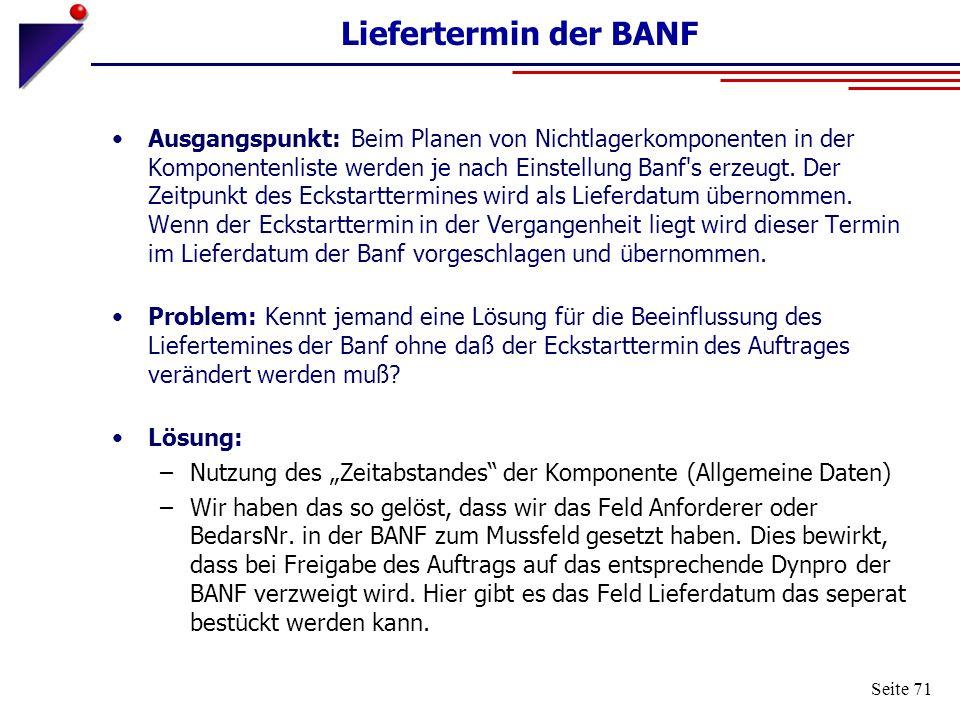Seite 71 Liefertermin der BANF Ausgangspunkt: Beim Planen von Nichtlagerkomponenten in der Komponentenliste werden je nach Einstellung Banf's erzeugt.