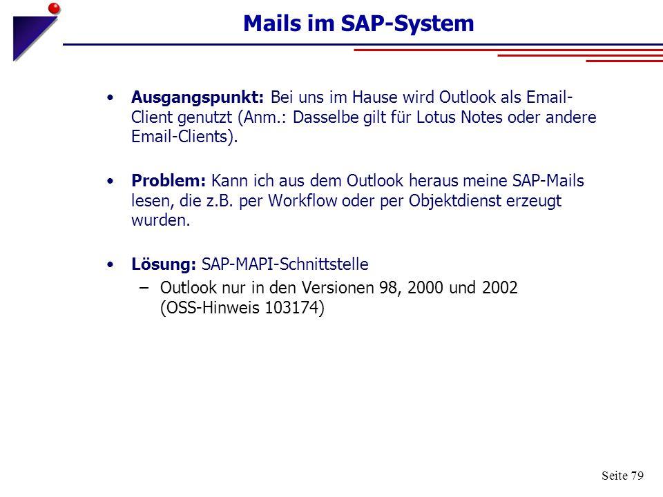 Seite 79 Mails im SAP-System Ausgangspunkt: Bei uns im Hause wird Outlook als Email- Client genutzt (Anm.: Dasselbe gilt für Lotus Notes oder andere E