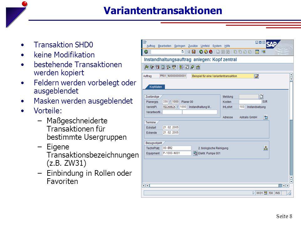 Seite 8 Variantentransaktionen Transaktion SHD0 keine Modifikation bestehende Transaktionen werden kopiert Feldern werden vorbelegt oder ausgeblendet