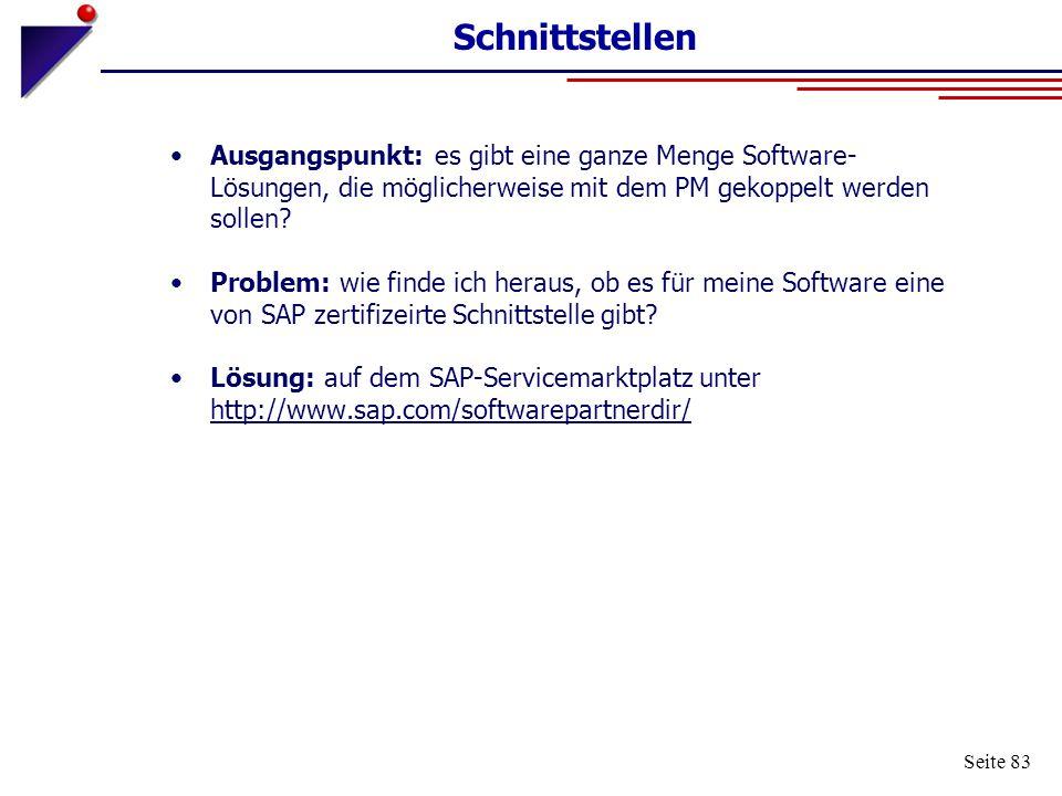 Seite 83 Schnittstellen Ausgangspunkt: es gibt eine ganze Menge Software- Lösungen, die möglicherweise mit dem PM gekoppelt werden sollen? Problem: wi