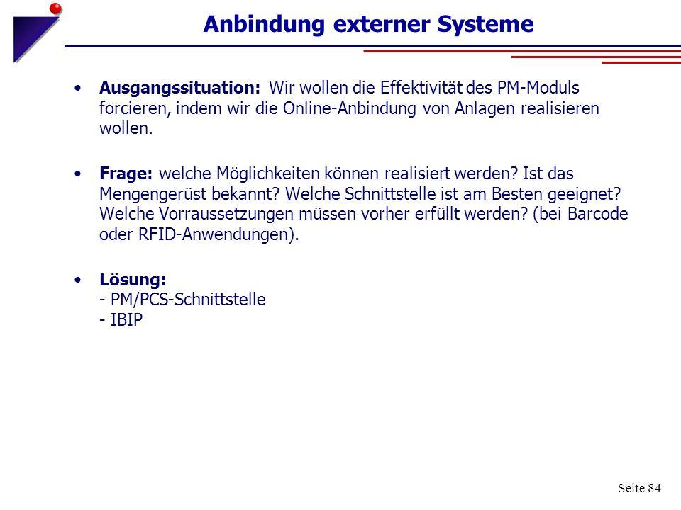 Seite 84 Anbindung externer Systeme Ausgangssituation: Wir wollen die Effektivität des PM-Moduls forcieren, indem wir die Online-Anbindung von Anlagen
