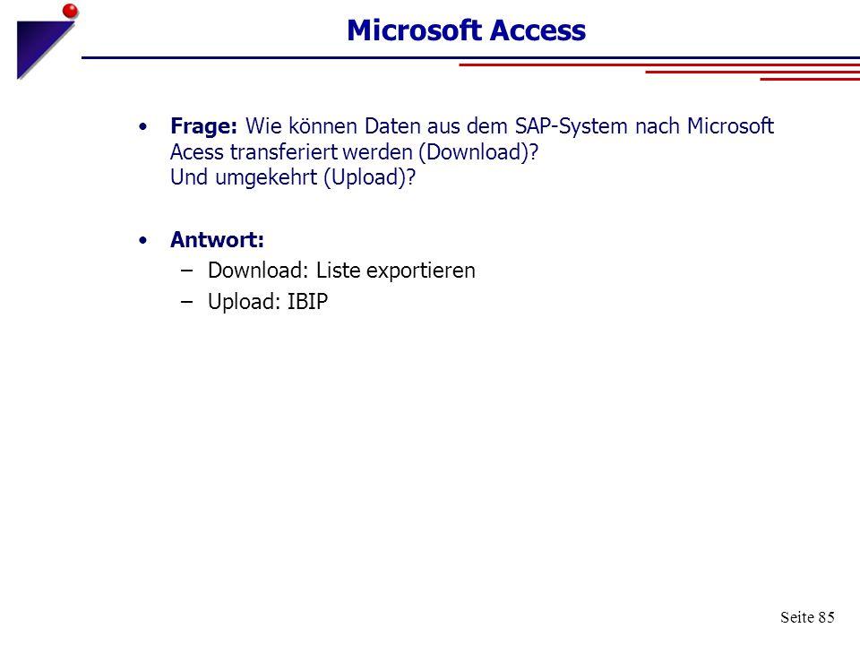 Seite 85 Microsoft Access Frage: Wie können Daten aus dem SAP-System nach Microsoft Acess transferiert werden (Download)? Und umgekehrt (Upload)? Antw